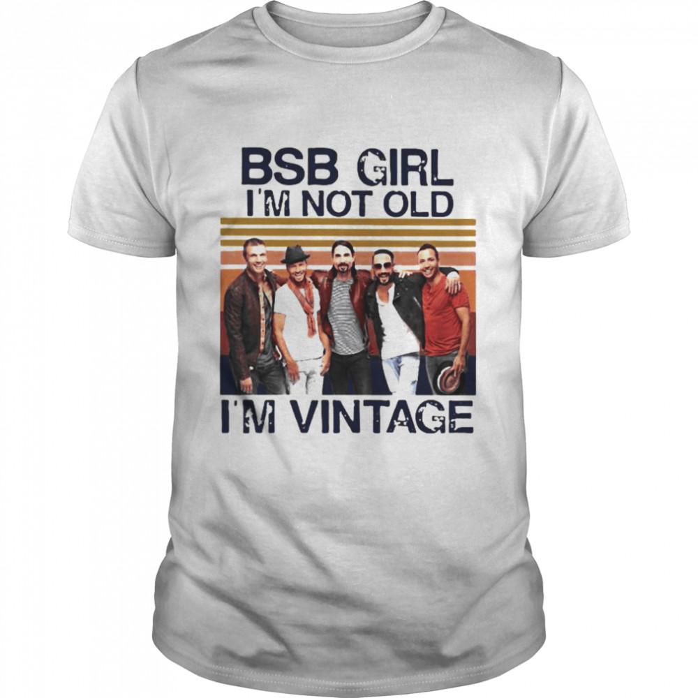 Backstreet Boys Girl I'm Not Old I'm Vintage Shirt