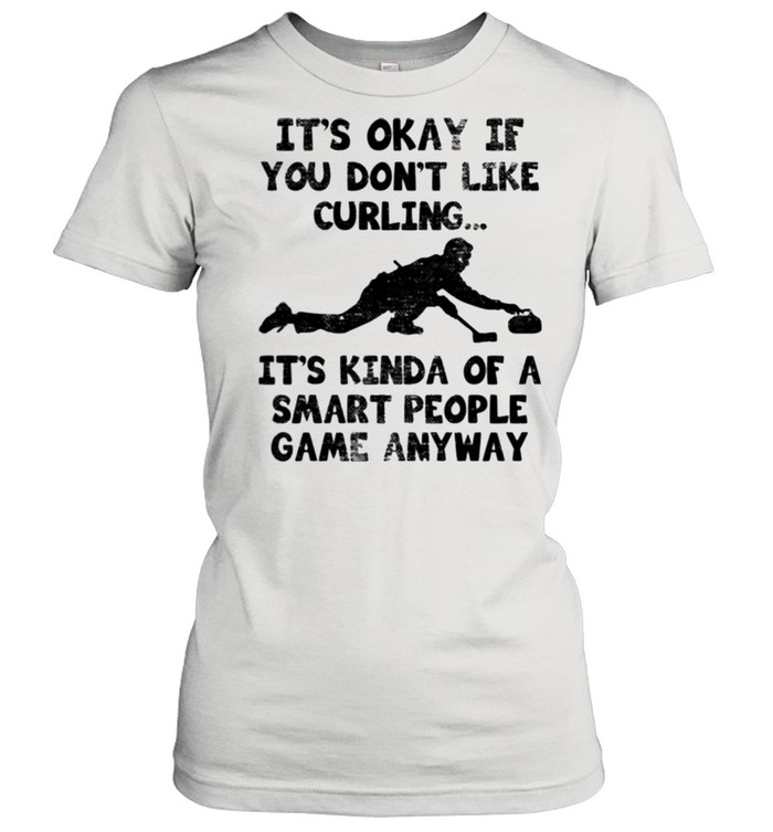 Curling Player Smart Curler Quote It's Kinda Of A Smart People Game Anyway  Classic Women's T-shirt