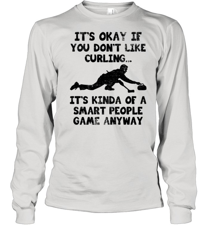 Curling Player Smart Curler Quote It's Kinda Of A Smart People Game Anyway  Long Sleeved T-shirt