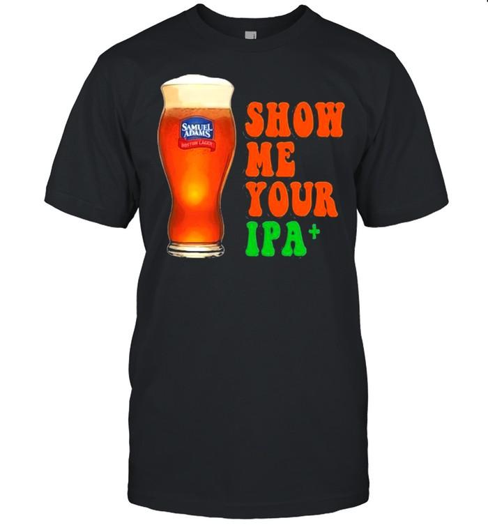 Show Me You Ipa Beer Shirt
