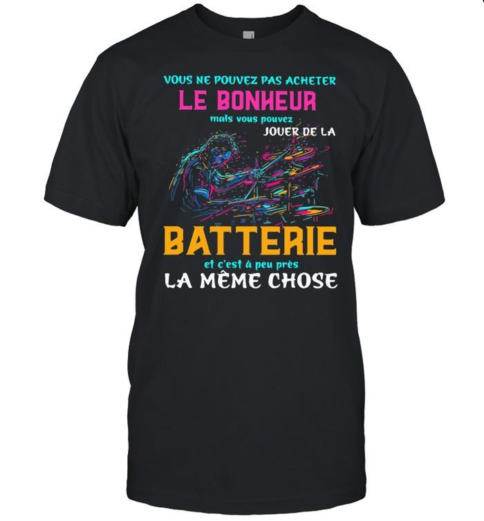 Vous Ne Pouvez Pas Acheter Le Bonheur Mais Vous Pouvez Jouer De La Batterie La Meme Chose Drum Lightcolor Shirt