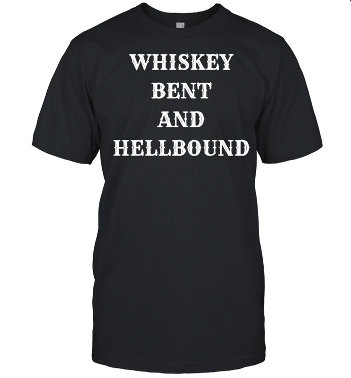 Whiskey bent and hellbound shirt