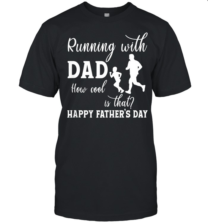 Running With Dad How Cool Is That Fathers Day shirt