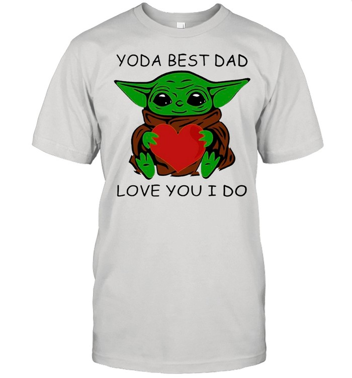 Star Wars Baby Yoda Hug Heart With Yoda Best Dad Love You I Do – Happy Father's Day 2021 shirt