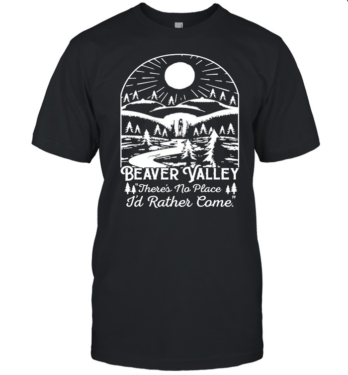 Beaver Valley Heavy There's No Place I'd Rather Come T-shirt