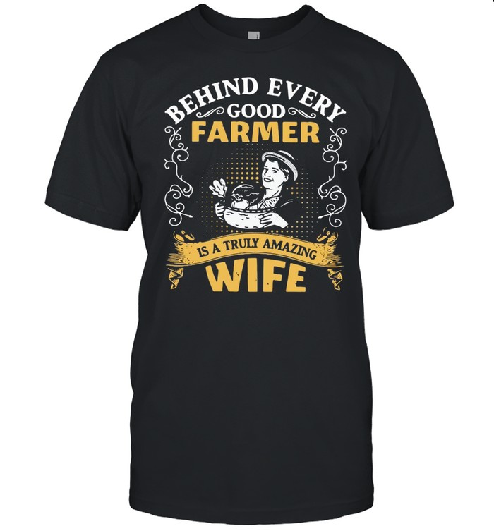 Behind Every Good Farmer Is A Truly Amazing Wife T-shirt